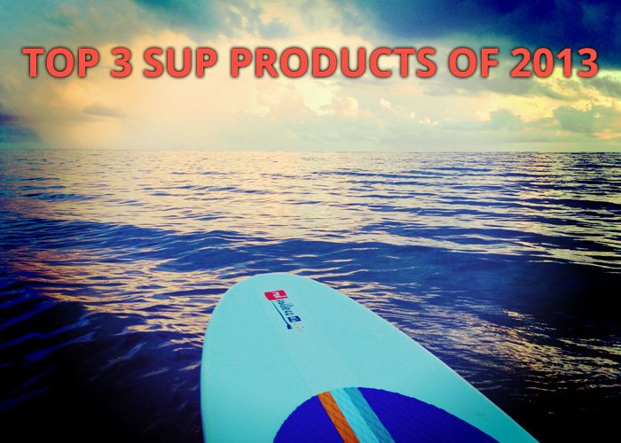 top 3 Stand up paddle products of 2013