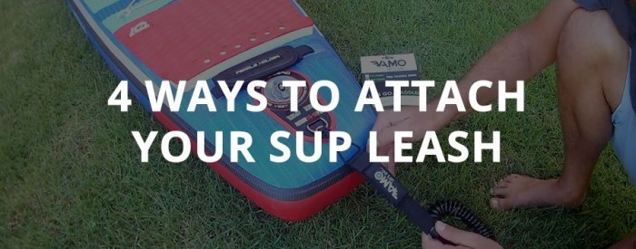 how to attach your sup leash